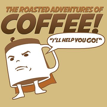The Roasted Adventures of Coffee! by dtkindling