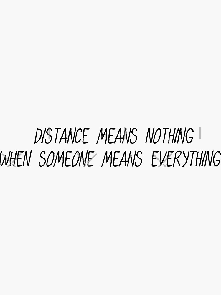 Long Distance Relationship Quotes: Distance Means Nothing When Someone Means Everything by drakouv