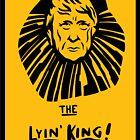 """The Lyin King"" Design For Democrats  by JKWArtwork"