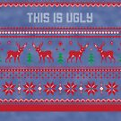 This Is Ugly Christmas Sweater by CreatedTees
