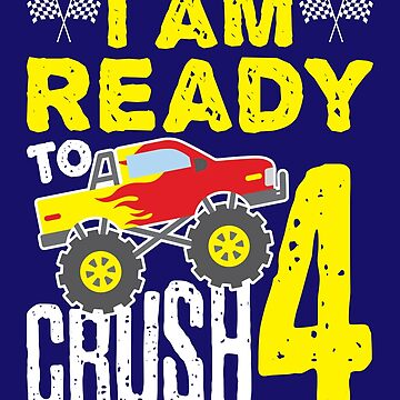 4th Birthday Monster Truck I Am Ready To Crush 4 by jaygo