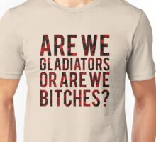 "Scandal - ""Are we gladiators or are we bitches?"" Unisex T-Shirt"