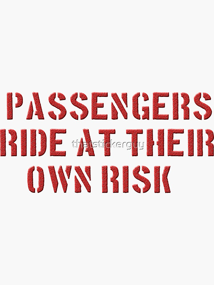 PASSENGERS RIDE AT THEIR OWN RISK by thatstickerguy