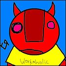 """Workaholic"" by Richard F. Yates by richardfyates"