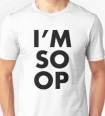 I'M SO OP - Black Text Unisex T-Shirt