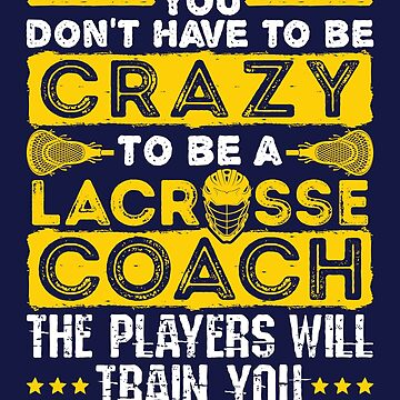 Lacrosse Coach Funny Crazy Quote by jaygo