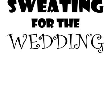 Sweating For The Wedding Funny Fitness Workout Marriage Quote by ByTekk