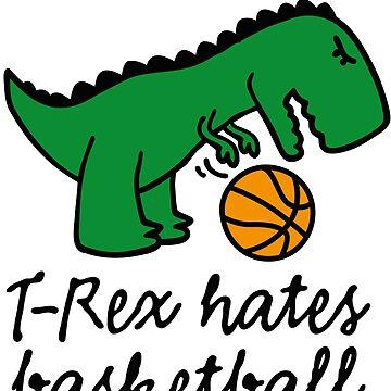 T-Rex hates basketball ball dinosaur trex by LaundryFactory