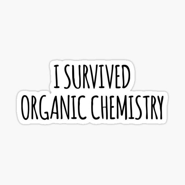 I Survived Organic Chemistry- Funny Organic Chemistry Joke Sticker