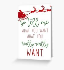 So tell me what you want, what you really really want Greeting Card