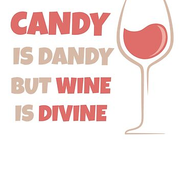 Candy Is Dandy But Wine Is Divine by KaylinArt