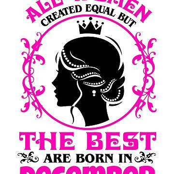 All Women created Equal But The best Are Born In December (2) by KaylinArt