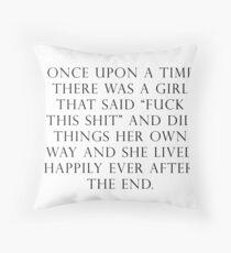 Once upon a time she said fuck this  Throw Pillow