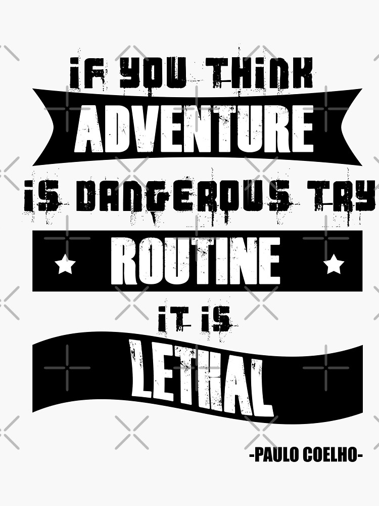Travel Quote Inspirational/If You Think Adventure Is Dangerous Try Routine It Is Lethal Quote on T-shirts, mugs, clocks, pillows ETC.....  by unrootme
