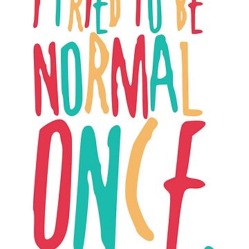 Tried to Be Normal Once by KanigMarketplac