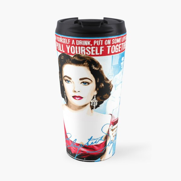 """Elizabeth Taylor Quote """"Pour yourself a drink, put on some lipstick and pull yourself together"""" Travel Mug"""