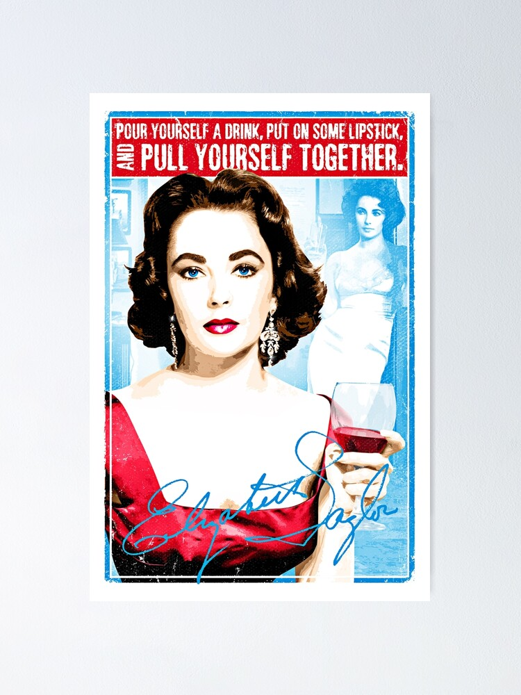 Elizabeth Taylor Quote Pour yourself a drink, put on