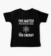 you matter unless you multiply yourself by the speed of light squared then you enegry math t-shirts Baby Tee