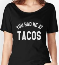 You had me at tacos tee National Taco Day Taco Tuesday Tee Unisex Tee dope Women's Relaxed Fit T-Shirt