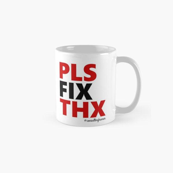 PLS FIX THX (for print on lighter backgrounds) Classic Mug