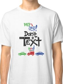 don't text and drive  Classic T-Shirt