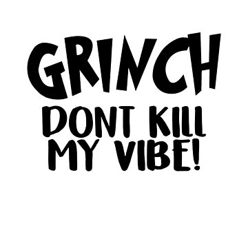 Grinch Don't Kill My Vibe by Nkioi