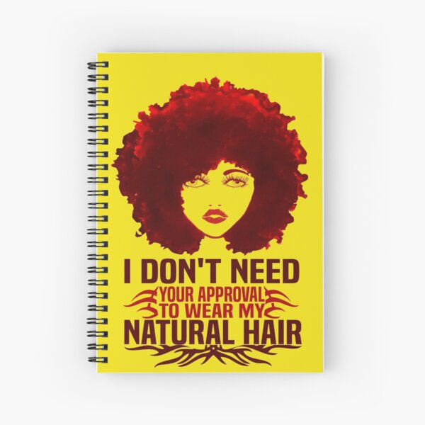 I Don't Need Your Approval To Wear My Natural Hair fashion Quotes Spiral Notebook