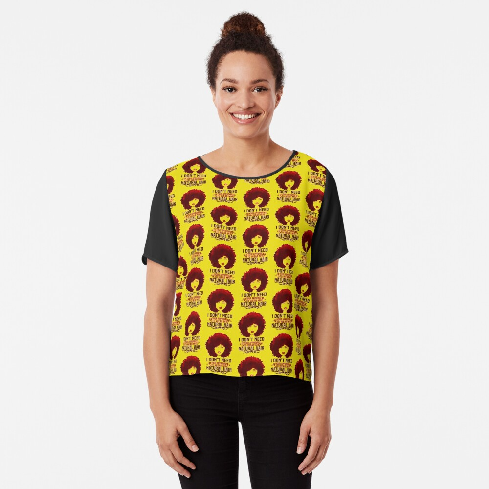 I Don't Need Your Approval To Wear My Natural Hair fashion Quotes Chiffon Top