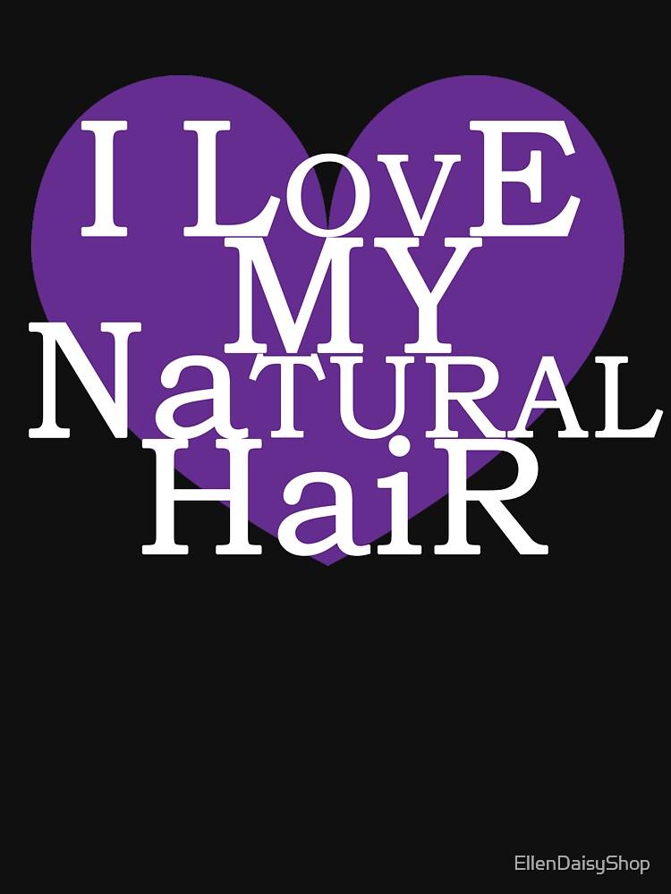 I Love My Natural Hair by EllenDaisyShop