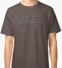 Talk is cheap Classic T-Shirt