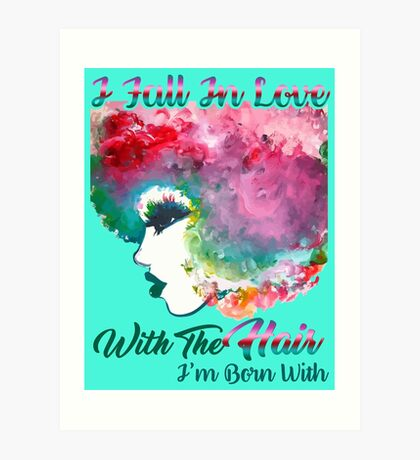 I Fall In Love With The Hair I'm Born With Rainbow hair Natural hair tees  Art Print