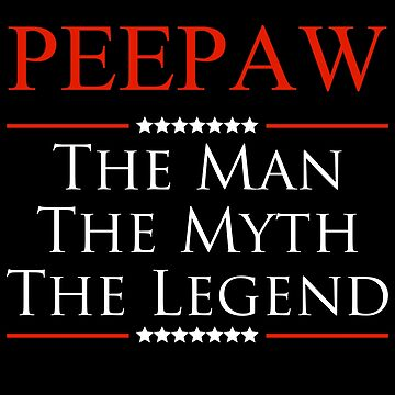 ­­­Peepaw The Man The Myth The Legend Gift For Grandpa by BBPDesigns