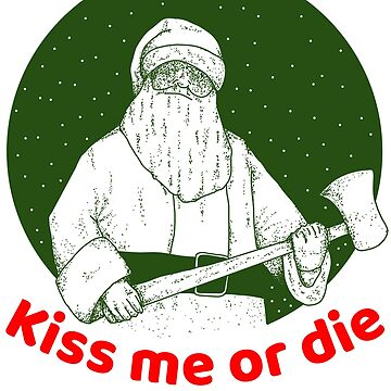 Kiss me or die Christmas T shirt For men and women  by tengamerx