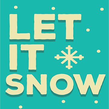 Let It Snow by iwaygifts