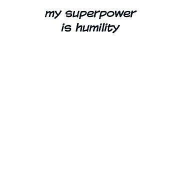 My Superpower is Humility by wsfortenberry