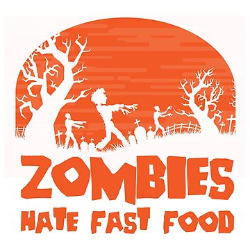 Zombies hate fast food by MrD-Shirts