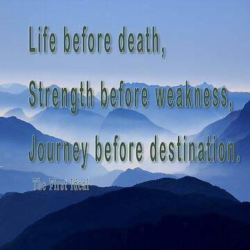 Life before death, strength before weakness, journey before destination. by PhotoStock-Isra