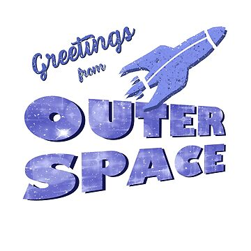Outer Space Nerd Scientist Hacker - Greetings from Outer Space - Gifts by sparkpress