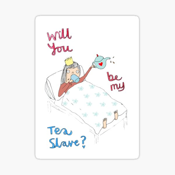 Will you be my tea slave? Sticker