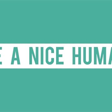 Be a Nice Human by Lightfield