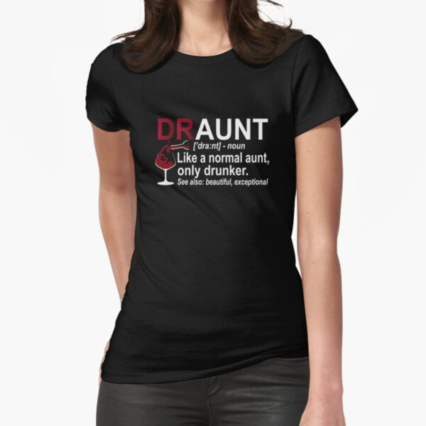 Funny Drunk Aunt Definition DRAUNT Gift For Auntie Fitted T-Shirt