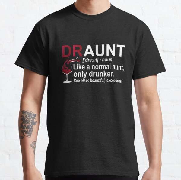Funny Drunk Aunt Definition DRAUNT Gift For Auntie Classic T-Shirt