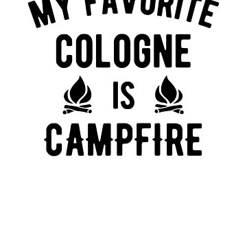 My favorite cologne is campfire by goodtogotees