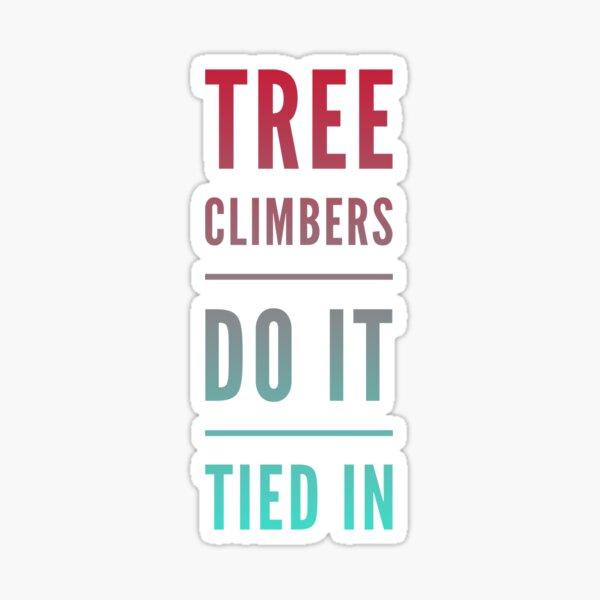 Tree climbers do it  Sticker