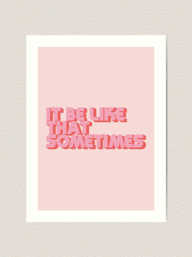 """Alternate view of """"It be like that sometimes"""" Pink Art Print"""