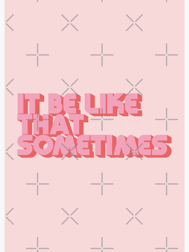 """""""It be like that sometimes"""" Pink by carriedesigns"""