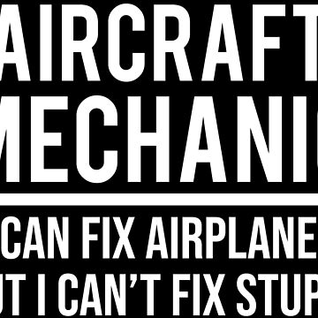 Funny Aircraft Mechanic Fix Stupid Sarcasm T-Shirt by zcecmza