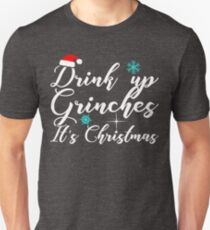 Drink Up Grinches, It is Christmas Unisex T-Shirt