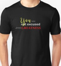 You Are Not Excused From Greatness  Unisex T-Shirt