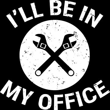I'll Be In My Office Funny Mechanic Gift T-Shirt by zcecmza